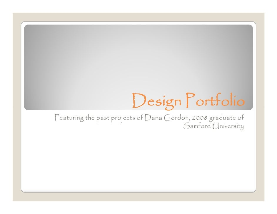 Design Portfolio Featuring the past projects of Dana Gordon, 2008 graduate of                                          Sam...