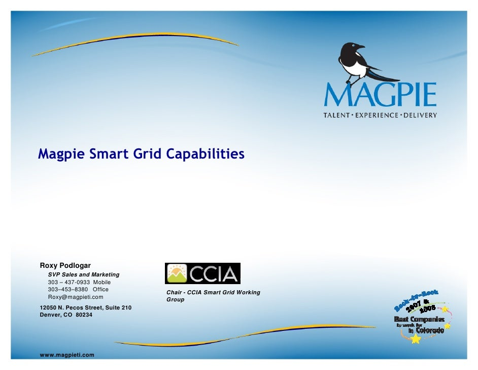 Magpie Smart Grid Capabilities     Roxy Podlogar   SVP Sales and Marketing   303 – 437-0933 Mobile   303–453–8380 Office  ...