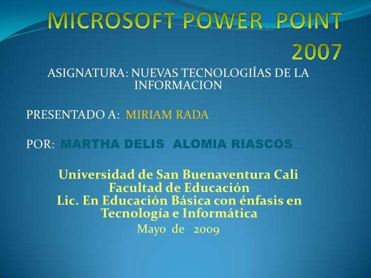 ASIGNATURA: NUEVAS TECNOLOGIÍAS DE LA               INFORMACION  PRESENTADO A: MIRIAM RADA  POR: MARTHA DELIS ALOMIA RIASC...