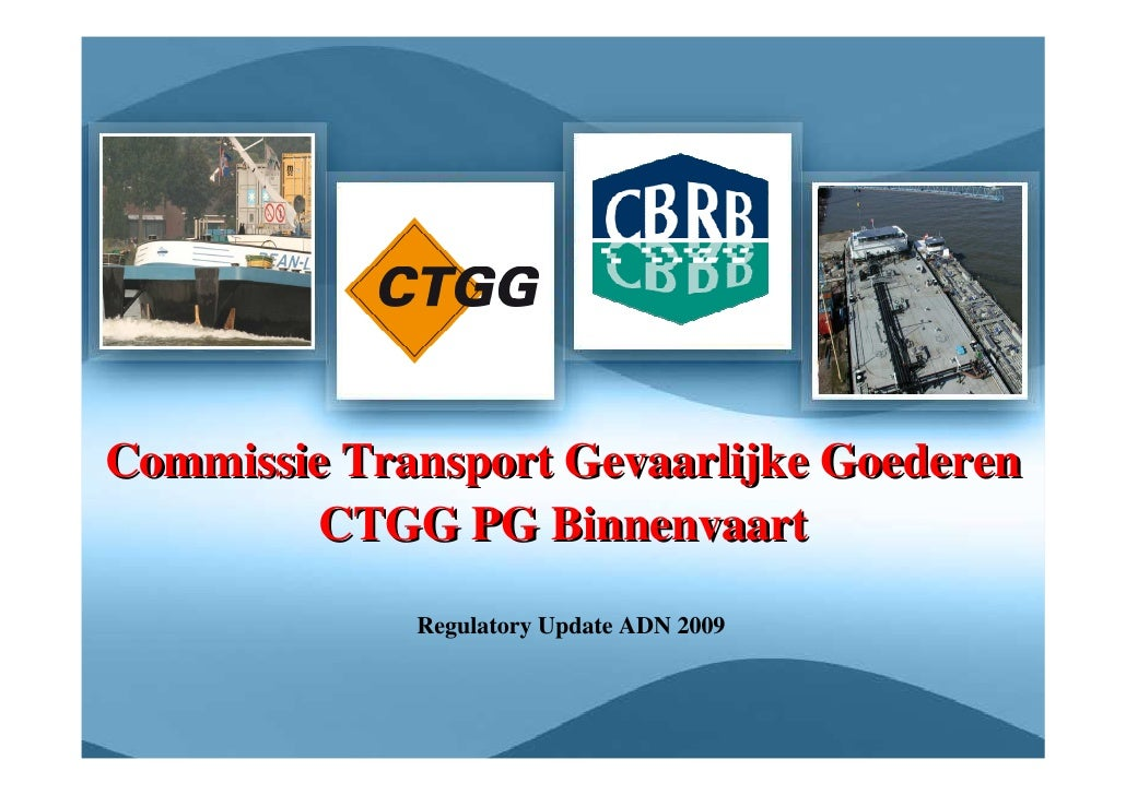 Commissie Transport Gevaarlijke Goederen         CTGG PG Binnenvaart              Regulatory Update ADN 2009