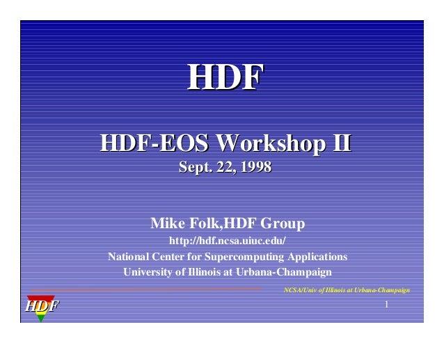 HDF HDF-EOS Workshop II Sept. 22, 1998  Mike Folk,HDF Group http://hdf.ncsa.uiuc.edu/ National Center for Supercomputing A...