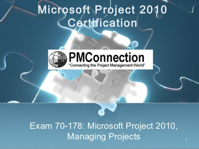 Microsoft Project 2010      CertificationExam 70-178: Microsoft Project 2010,        Managing Projects              1
