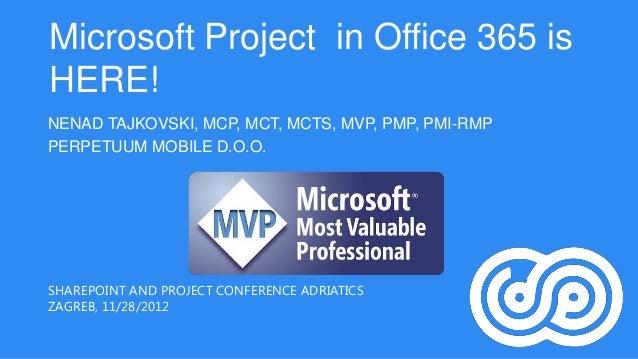 Microsoft Project in Office 365 isHERE!NENAD TAJKOVSKI, MCP, MCT, MCTS, MVP, PMP, PMI-RMPPERPETUUM MOBILE D.O.O.SHAREPOINT...