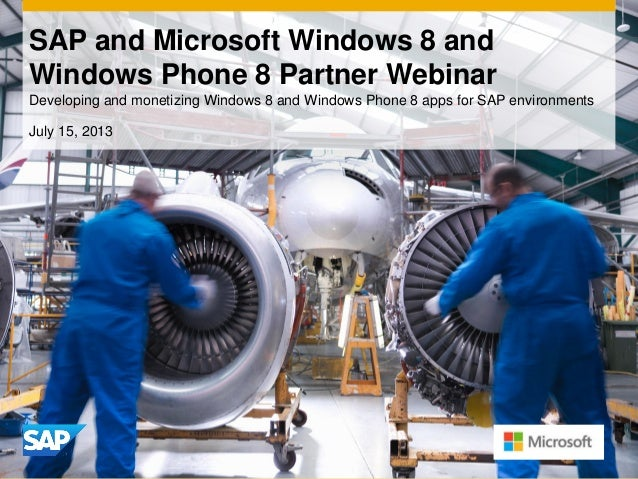 SAP and Microsoft Windows 8 and Windows Phone 8 Partner Webinar Developing and monetizing Windows 8 and Windows Phone 8 ap...