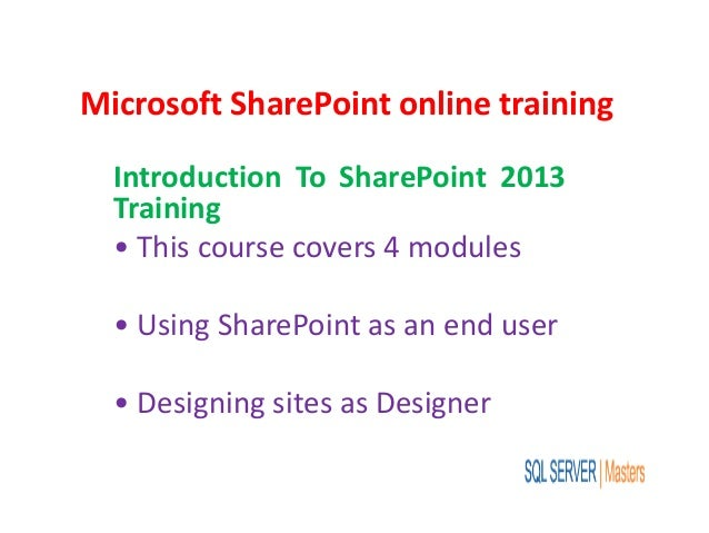 Microsoft SharePoint online training Introduction To SharePoint 2013 Training • This course covers 4 modules • Using Share...