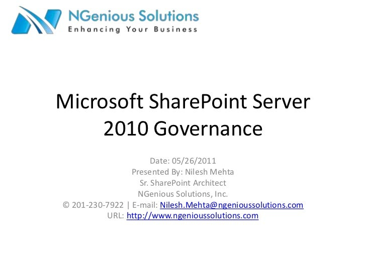 Microsoft SharePoint Server 2010 Governance<br />Date: 05/26/2011<br />Presented By: Nilesh Mehta<br />Sr. SharePoint Arch...