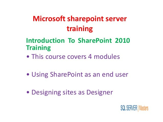 Microsoft sharepoint server training Introduction To SharePoint 2010 Training • This course covers 4 modules • Using Share...