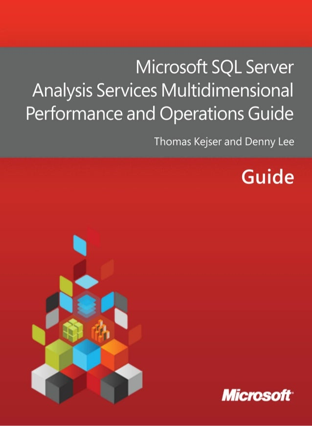 Microsoft SQL Server Analysis Services Multidimensional Performance and Operations Guide Thomas Kejser and Denny Lee Contr...