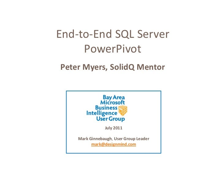 End-to-End SQL Server     PowerPivotPeter Myers, SolidQ Mentor                July 2011    Mark Ginnebaugh, User Group Lea...