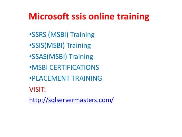Microsoft ssis online training •SSRS (MSBI) Training •SSIS(MSBI) Training •SSAS(MSBI) Training •MSBI CERTIFICATIONS •PLACE...