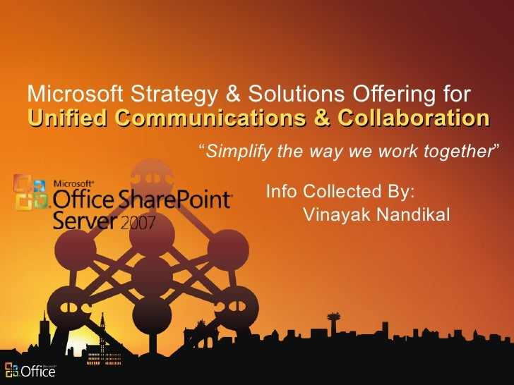 "Microsoft Strategy & Solutions Offering for Unified Communications & Collaboration "" Simplify the way we work together "" I..."