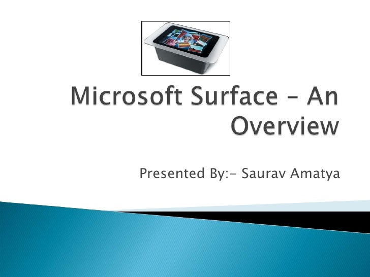 Microsoft Surface – An Overview<br />Presented By:- Saurav Amatya<br />