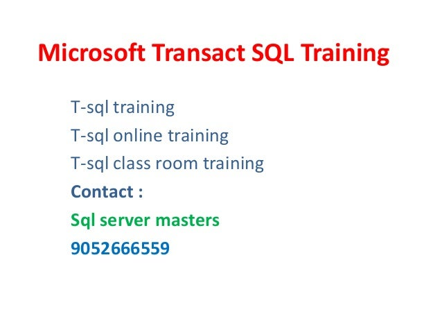 Microsoft Transact SQL Training T-sql training T-sql online training T-sql class room training Contact : Sql server master...