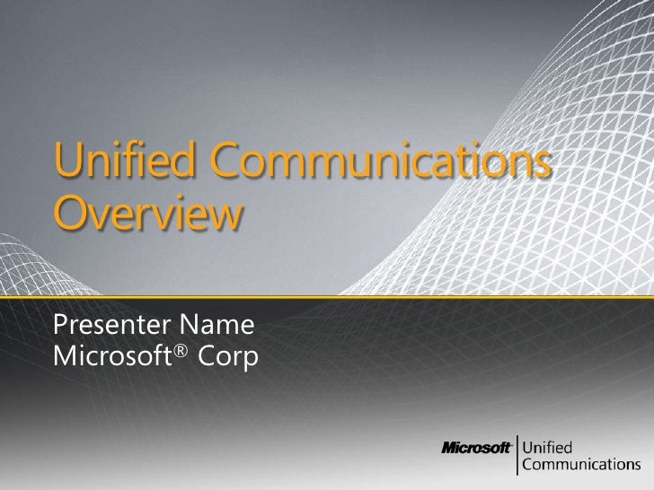 Unified Communications Overview  Presenter Name Microsoft® Corp