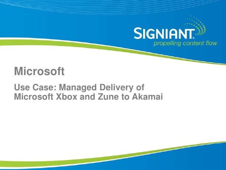 Microsoft<br />Use Case: Managed Delivery of Microsoft Xbox and Zune to Akamai <br />