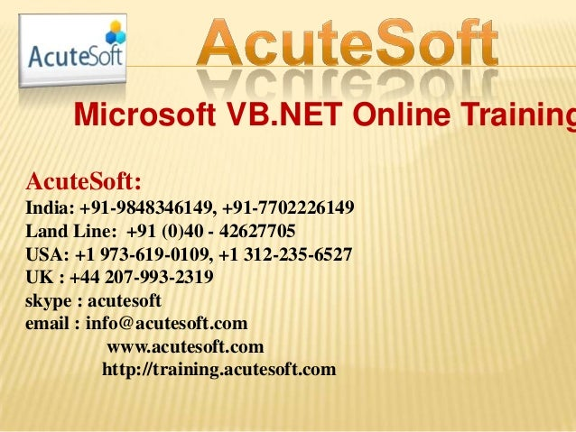 Microsoft VB.NET Online Training AcuteSoft: India: +91-9848346149, +91-7702226149 Land Line: +91 (0)40 - 42627705 USA: +1 ...