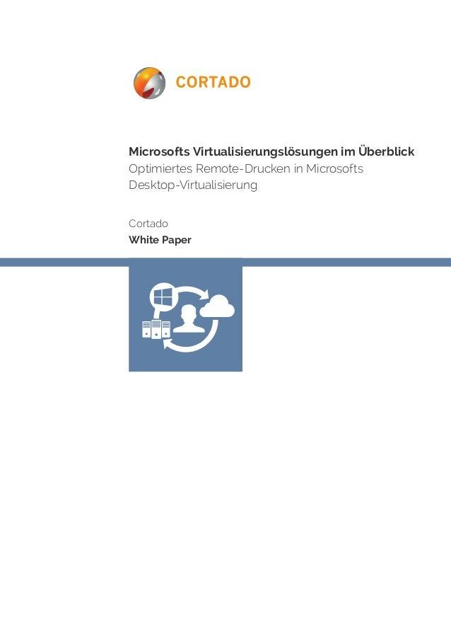 Microsofts Virtualisierungslösungen im Überblick Optimiertes Remote-Drucken in Microsofts Desktop-Virtualisierung Cortado ...