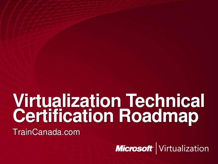 Virtualization Technical Certification Roadmap<br />TrainCanada.com<br />