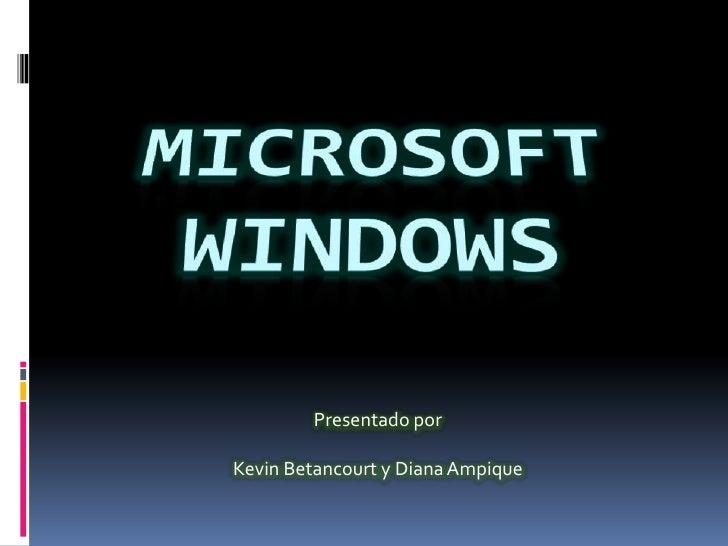 Microsoft Windows <br />Presentado por <br />Kevin Betancourt y Diana Ampique <br />