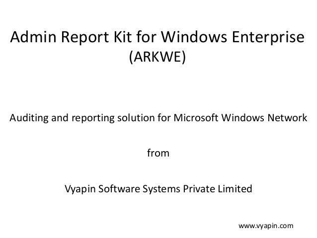 Admin Report Kit for Windows Enterprise (ARKWE) Auditing and reporting solution for Microsoft Windows Network from Vyapin ...