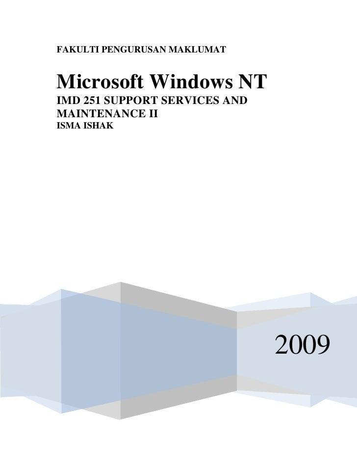 FAKULTI PENGURUSAN MAKLUMAT   Microsoft Windows NT IMD 251 SUPPORT SERVICES AND MAINTENANCE II ISMA ISHAK                 ...
