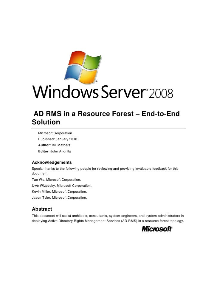 AD RMS in a Resource Forest – End-to-End Solution<br />Microsoft Corporation<br />Published: January 2010<br />Author: Bi...