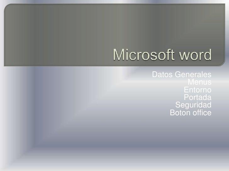 Microsoft word<br />Datos Generales<br />Menus<br />Entorno<br />Portada<br />Seguridad<br />Boton office<br />