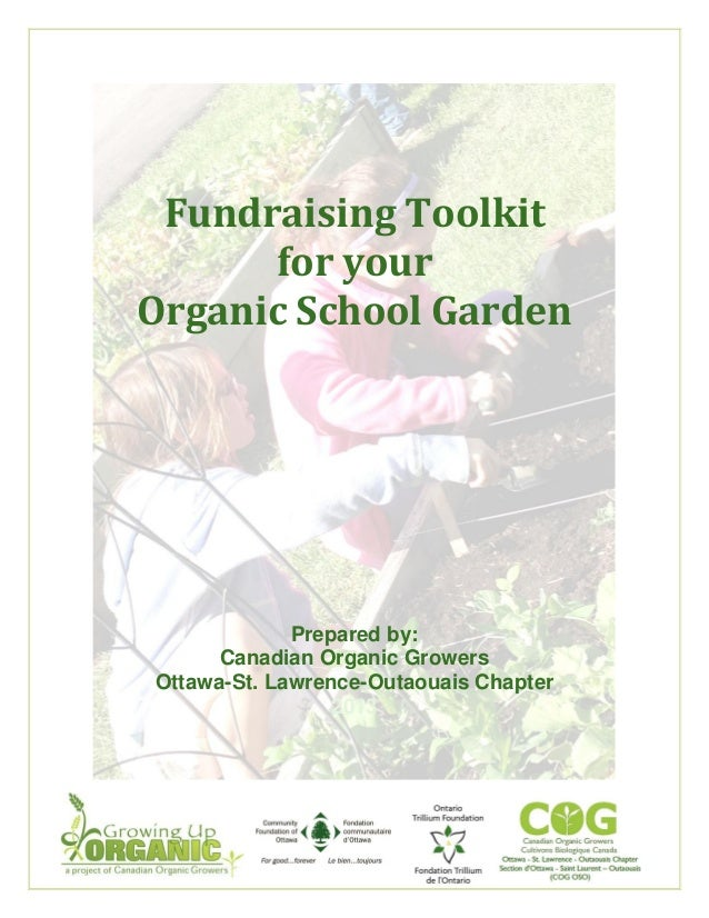 Fundraising Toolkit for your Organic School Garden  Prepared by: Canadian Organic Growers Ottawa-St. Lawrence-Outaouais Ch...