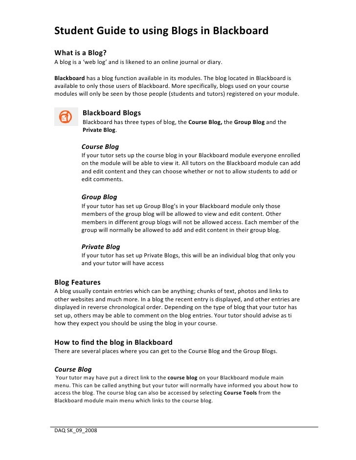 Student Guide to using Blogs in Blackboard What is a Blog? A blog is a 'web log' and is likened to an online journal or di...