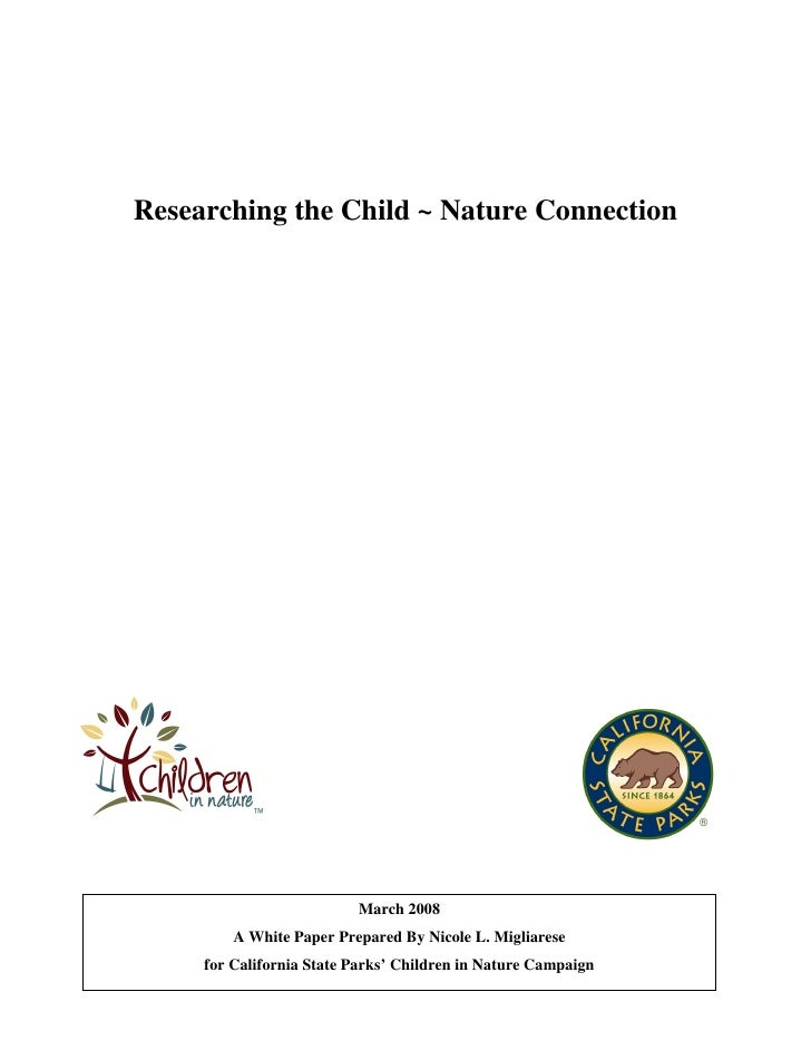 Researching the Child ~ Nature Connection                          March 2008         A White Paper Prepared By Nicole L. ...
