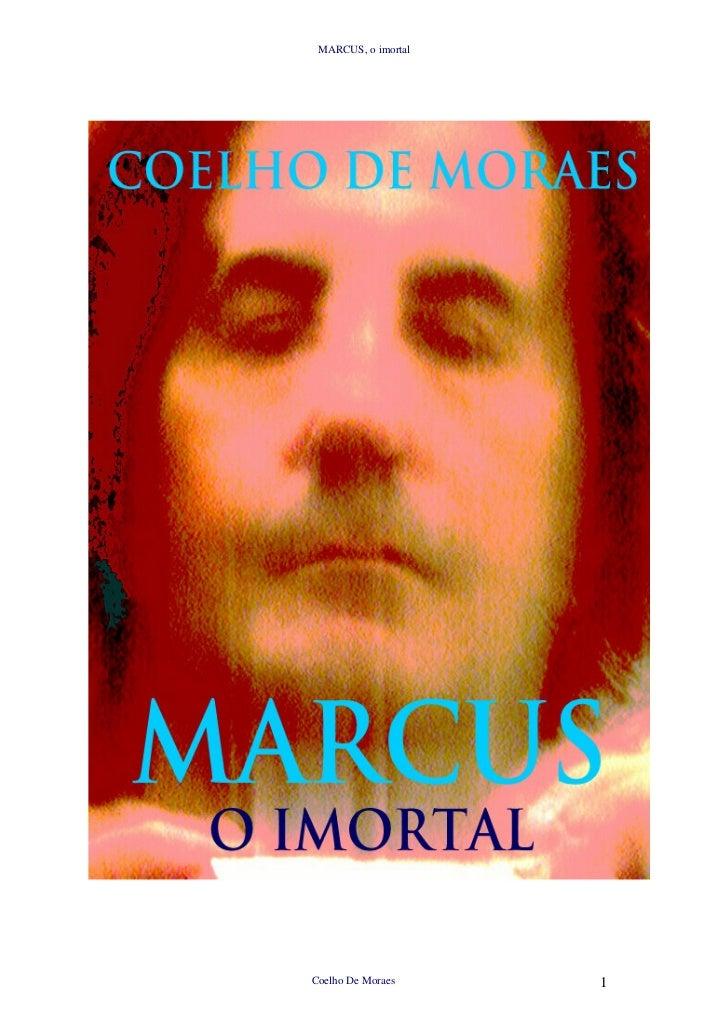 MARCUS, o imortalCoelho De Moraes     1