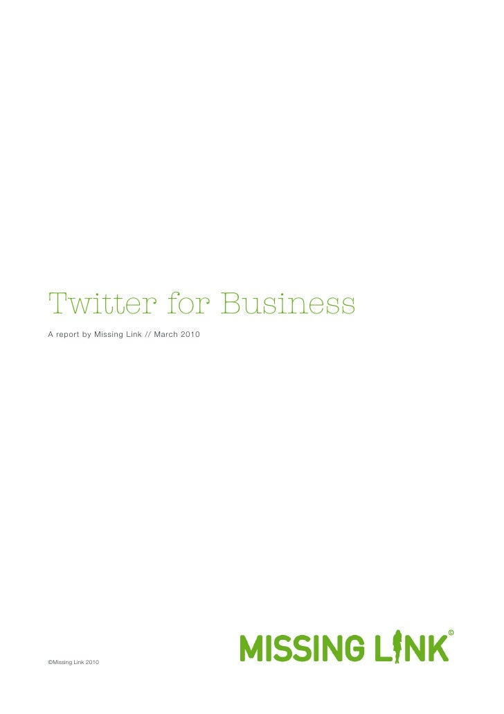 Twitter for Business A report by Missing Link // March 2010     ©Missing Link 2010