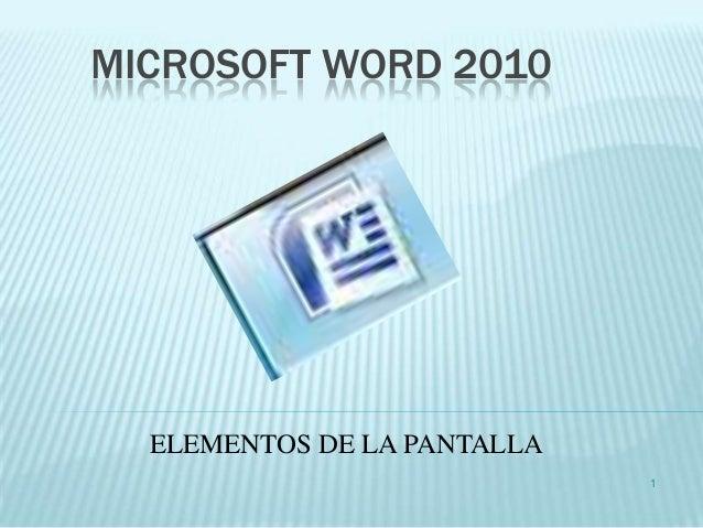 MICROSOFT WORD 2010  ELEMENTOS DE LA PANTALLA                             1