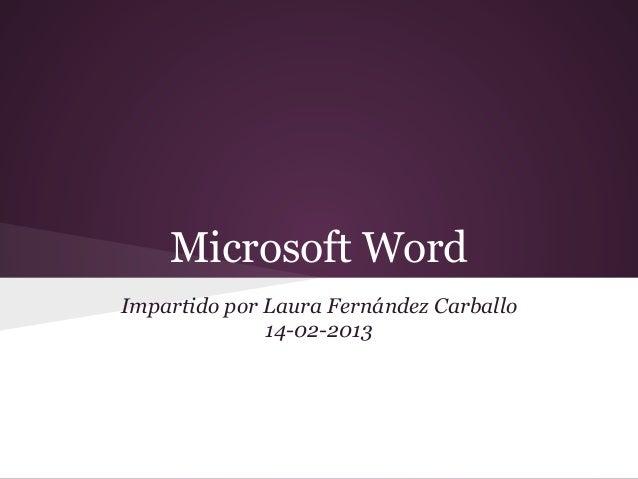Microsoft WordImpartido por Laura Fernández Carballo              14-02-2013