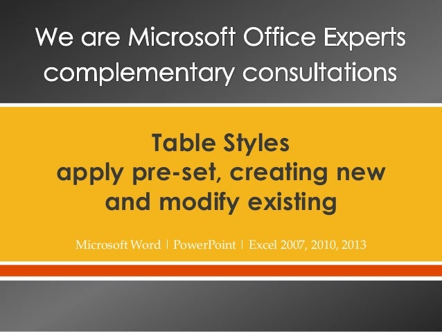 Table Styles apply pre-set, creating new and modify existing Microsoft Word | PowerPoint | Excel 2007, 2010, 2013