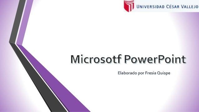 • Microsotf PowerPoint es un presentador de diapositivas. Las diapositivas son contenedores y objetos tales como: Imágene...