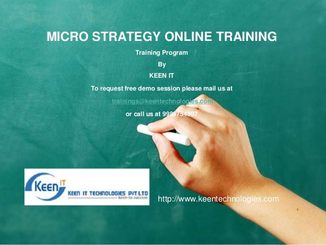 MICRO STRATEGY ONLINE TRAINING Training Program By KEEN IT  To request free demo session please mail us at trainings@keent...