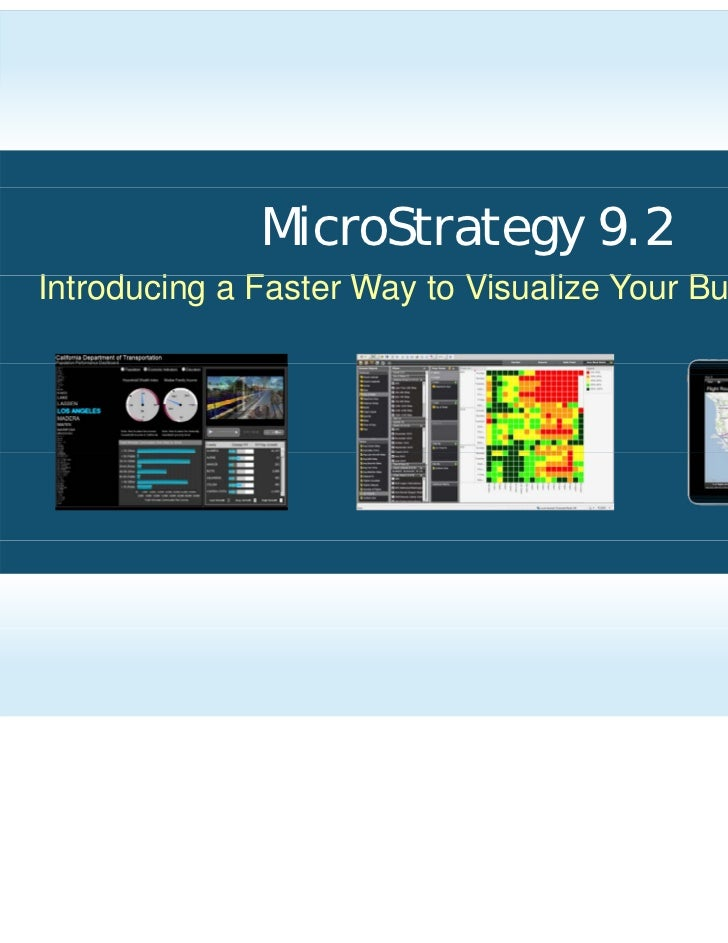 MicroStrategy 9.2Introducing F t W t ViI t d i a Faster Way to Visualize Your Business Data                             li...