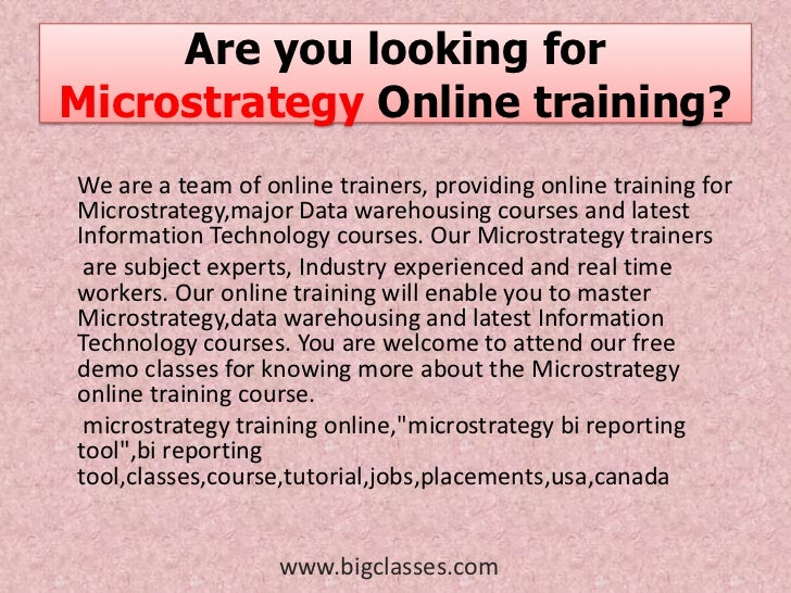Are you looking forMicrostrategy Online training?We are a team of online trainers, providing online training forMicrostrat...