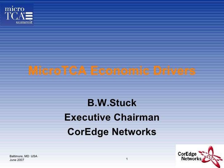 MicroTCA Economic Drivers B.W.Stuck Executive Chairman CorEdge Networks