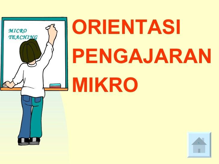 <ul><li>ORIENTASI </li></ul><ul><li>PENGAJARAN </li></ul><ul><li>MIKRO </li></ul>` MICRO TEACHING