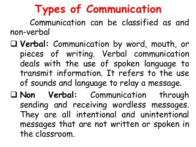 ability to communicate verbally and in Verbal communication takes on many forms but the most common form is interpersonal this is when you verbally communicate with one other person.