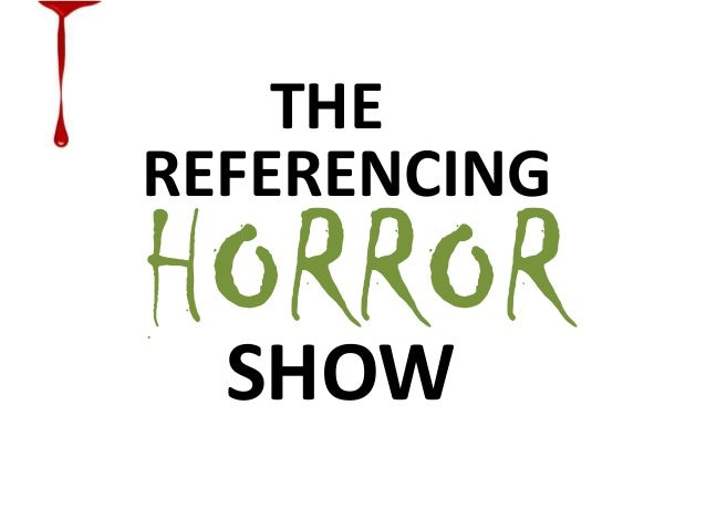THE REFERENCING  HORROR SHOW
