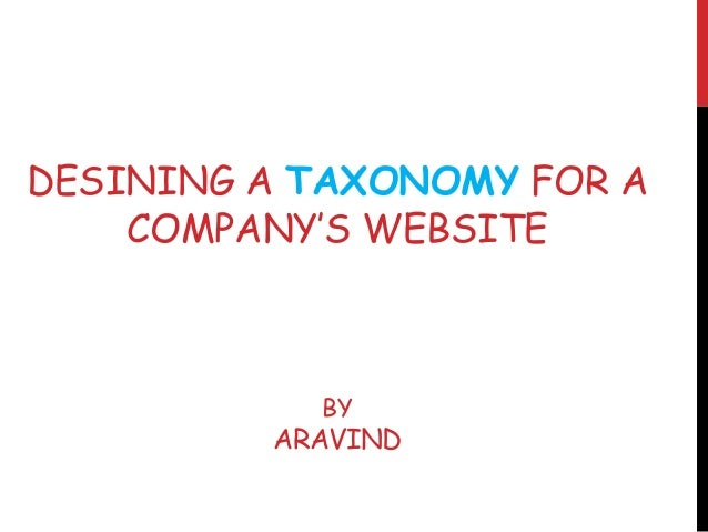 DESINING A TAXONOMY FOR A COMPANY'S WEBSITE BY ARAVIND