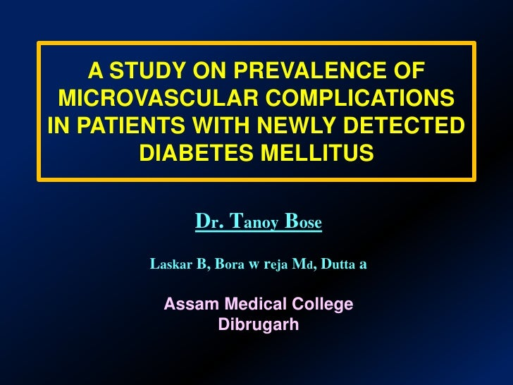 A STUDY ON PREVALENCE OF MICROVASCULAR COMPLICATIONS IN PATIENTS WITH NEWLY DETECTED DIABETES MELLITUS<br />Dr. Tanoy Bose...