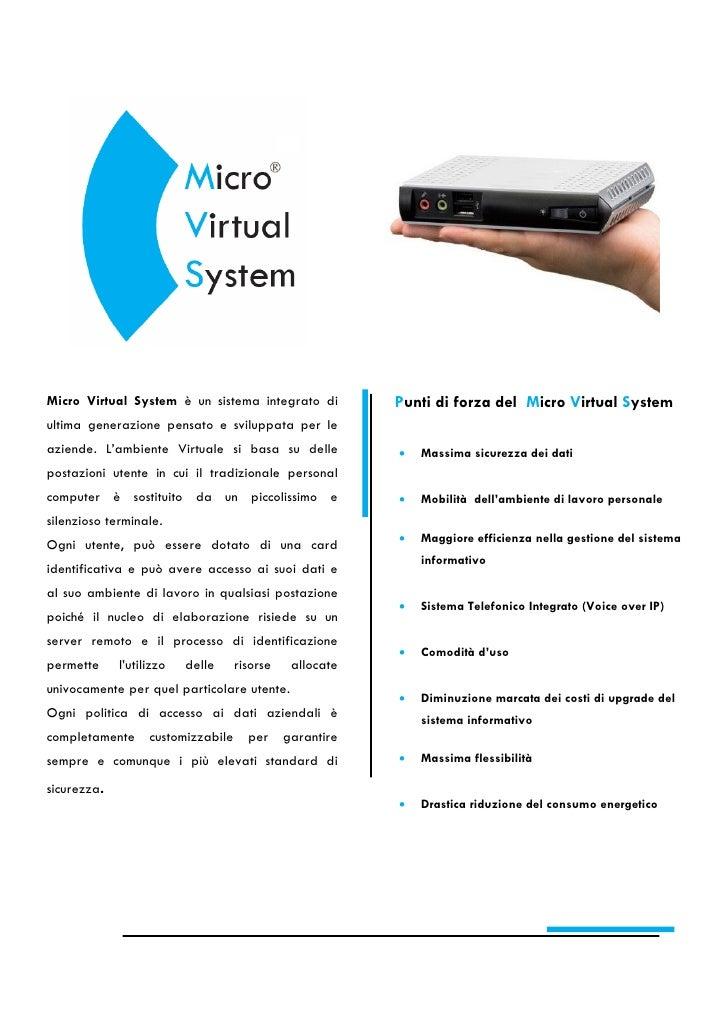 Micro Virtual System è un sistema integrato di         Punti di forza del Micro Virtual Systemultima generazione pensato e...