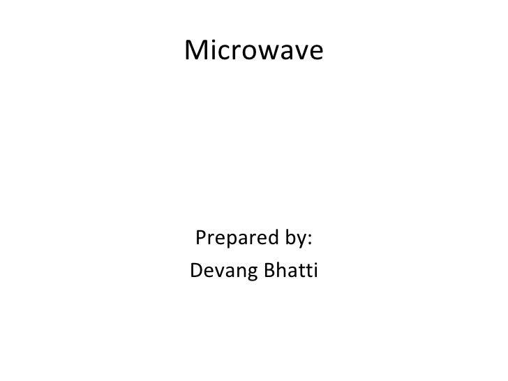 Microwave <ul><li>Prepared by: </li></ul><ul><li>Devang Bhatti </li></ul>