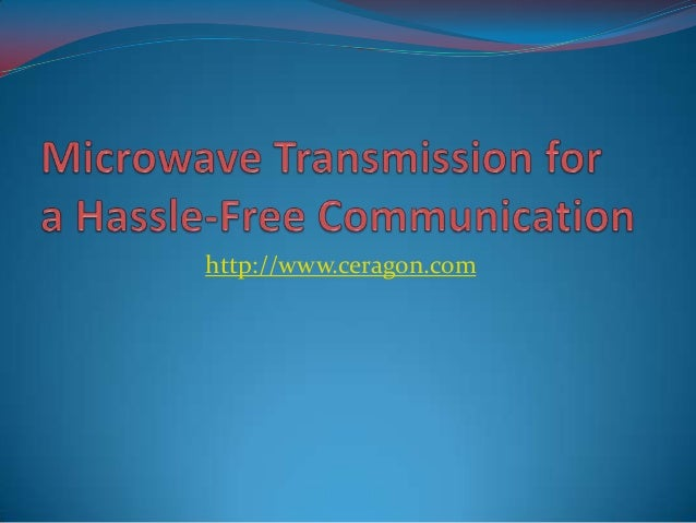 Microwave Transmission For A Hassle-Free Communication