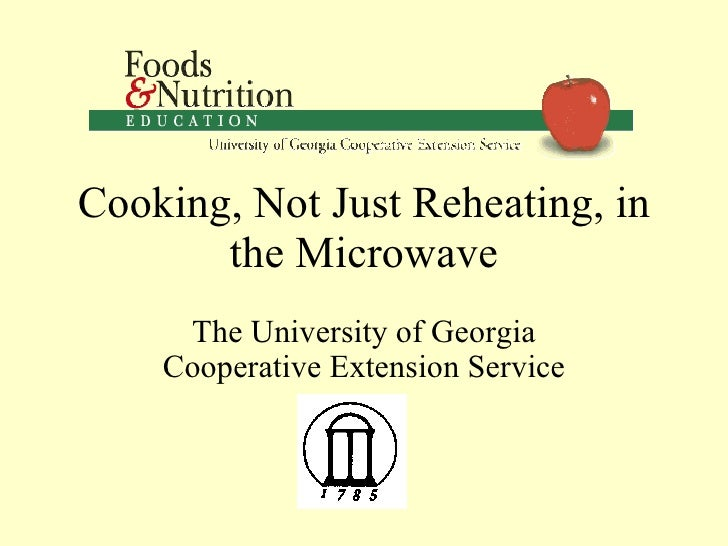 Cooking, Not Just Reheating, in the Microwave The University of Georgia Cooperative Extension Service