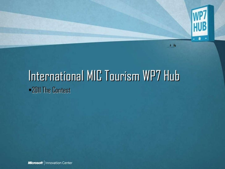International MIC Tourism WP7 Hub <ul><li>2011 The Contest </li></ul>